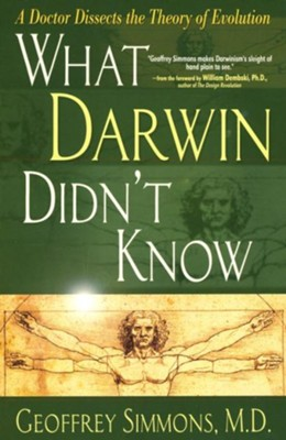 What Darwin Didn't Know: A Doctor Dissects the Theory of Evolution  -     By: Geoffrey Simmons M.D.