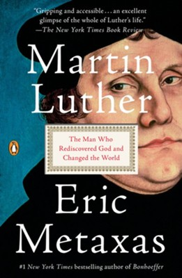 Martin Luther: The Man Who Rediscovered God and Changed the World - eBook  -     By: Eric Metaxas