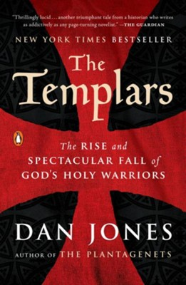 The Templars: The Rise and Spectacular Fall of God's Holy Warriors - eBook  -     By: Dan Jones
