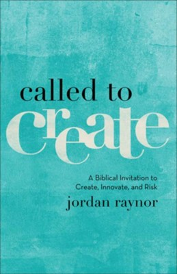 Called to Create: A Biblical Invitation to Create, Innovate, and Risk - eBook  -     By: Jordan Raynor