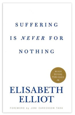 Suffering Is Never for Nothing  -     By: Elisabeth Elliot