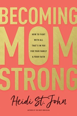 Becoming MomStrong: How to Fight with All That's in You for Your Family and Your Faith - eBook  -     By: Heidi St. John