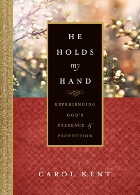 He Holds My Hand: Experiencing God's Presence and Protection - eBook  -     By: Carol Kent