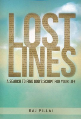 Lost Lines: A Search to Find God's Script for Your Life  -     By: Raj Pillai