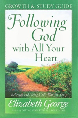 Following God with All Your Heart Growth and Study Guide: Believing and Living God's Plan for You  -     By: Elizabeth George