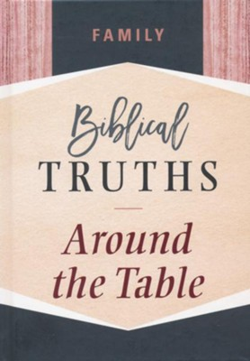 Family: Biblical Truths Around the Table  -