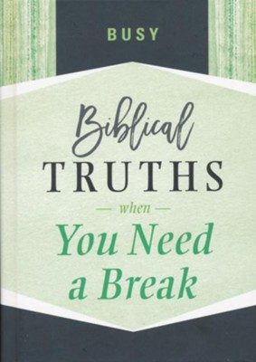 Busy: Biblical Truths When You Need a Break  -
