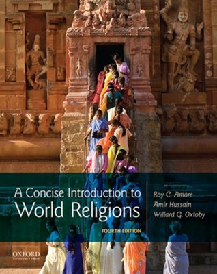A Concise Introduction to World Religions  -     By: Roy C. Amore, Amir Hussain, Willard G. Oxtoby