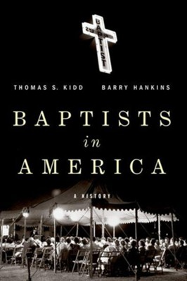 Baptists in America: A History  -     By: Thomas S. Kidd, Barry G. Hankins