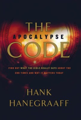 The Apocalypse Code: Find Out What the Bible REALLY Says About the End Times... and Why It Matters Today  -     By: Hank Hanegraaff
