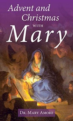 Advent and Christmas with Mary  -     By: Dr. Mary Amore