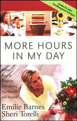 More Hours in My Day: Proven Ways to Organize Your Home, Your Family, and Yourself  -     By: Emilie Barnes, Sheri Torelli