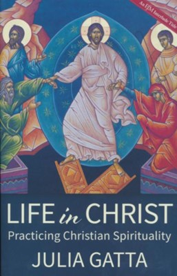 Life in Christ: Practicing Christian Spirituality  -     By: Julia Gatta
