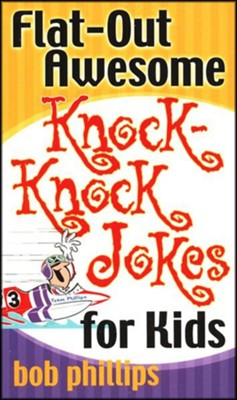 Flat-Out Awesome Knock-Knock Jokes for Kids  -     By: Bob Phillips