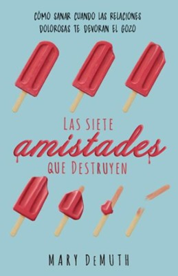Las siete amistades que destruyen (The Seven Deadly Friendships)  -     By: Mary Demuth
