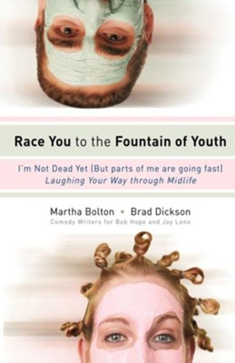 Race You to the Fountain of Youth: I'm Not Dead Yet (But parts of me are going fast) - eBook  -     By: Martha Bolton, Brad Dickson