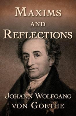 Maxims and Reflections - eBook  -     By: Johann Wolfgang von Goethe