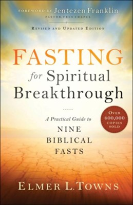 Fasting for Spiritual Breakthrough: A Practical Guide to Nine Biblical Fasts / Revised - eBook  -     By: Elmer L. Towns
