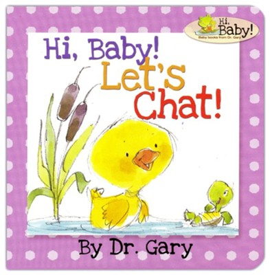 Hi Baby! Let's Chat  -     By: Dr. Gary Benfield     Illustrated By: Chris Sharp