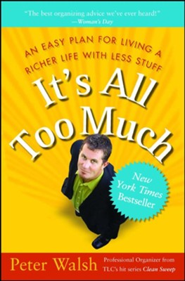 It's All Too Much: An Easy Plan for Living a Richer Life with Less Stuff - eBook  -     By: Peter Walsh