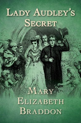 Lady Audley's Secret / Digital original - eBook  -     By: Mary Elizabeth Braddon