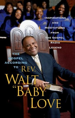 "The Gospel According to Rev. Walt 'Baby' Love: Inspirations and Meditations from the Gospel Radio Legend - eBook  -     By: Walt ""Baby"" Love"