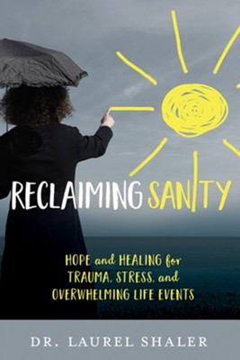 Reclaiming Sanity: Hope and Healing for Trauma, Stress, and Overwhelming Life Events - eBook  -     By: Laurel Shaler