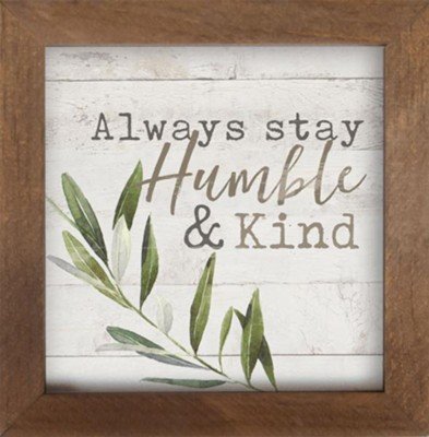 Always Stay Humble and Kind Framed Art  -