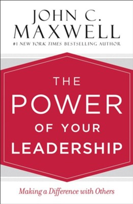 The Power of Your Leadership: Making a Difference with Others - eBook  -     By: John C. Maxwell