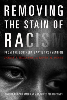 Removing the Stain of Racism from the Southern Baptist Convention: Diverse African American and White Perspectives - eBook  -     By: Kevin Jones, Jarvis J. Williams