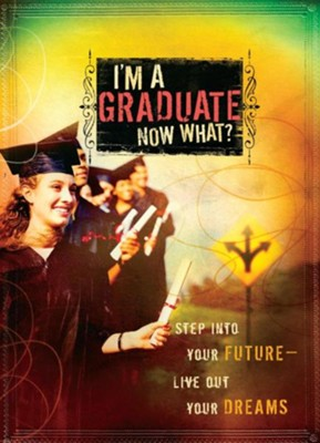 I'm a Graduate Now What?: Step Into Your Future-Live Out Your Dreams - eBook  -