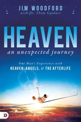 Heaven, an Unexpected Journey: One Man's Experience with Heaven, Angels, and the Afterlife - eBook  -     By: Jim Woodford