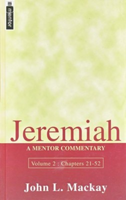 Jeremiah, Volume 2 Chapters 21-52: A Mentor Commentary   -     By: John L. Mackay
