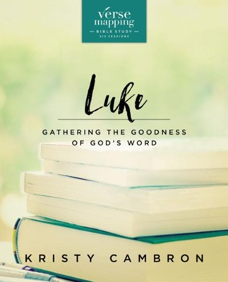 Verse Mapping Luke: Gathering the Goodness of God's Word - eBook  -     By: Kristy Cambron