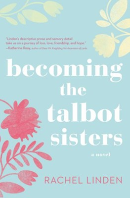 Becoming the Talbot Sisters: A Novel of Two Sisters and the Courage that Unites Them - eBook  -     By: Rachel Linden