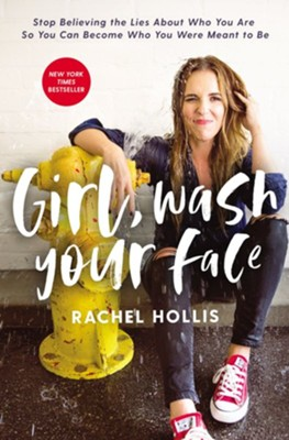 Girl, Wash Your Face: Stop Believing the Lies About Who You Are so You Can Become Who You Were Meant to Be - eBook  -     By: Rachel Hollis
