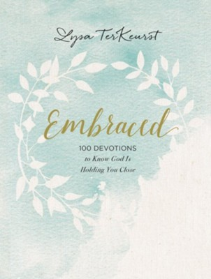 Embraced: 100 Devotions to Know God's Love Right Where You Are - eBook  -     By: Lysa TerKeurst