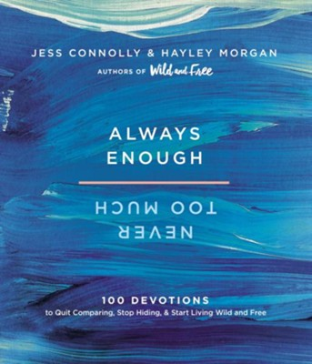 Always Enough, Never Too Much: 100 Devotions to Quit Comparing, Stop Hiding, and Start Living Wild and Free - eBook  -     By: Jess Connolly, Hayley Morgan