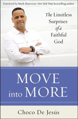 Move into More: The Limitless Surprises of a Faithful God - eBook  -     By: Choco De Jesus