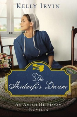 The Midwife's Dream: An Amish Heirloom Novella / Digital original - eBook  -     By: Kelly Irvin