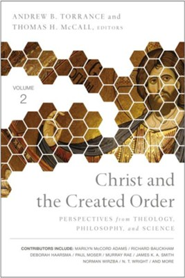 Christ and the Created Order: Perspectives from Theology, Philosophy, and Science - eBook  -     Edited By: Andrew B. Torrance, Thomas H. McCall
