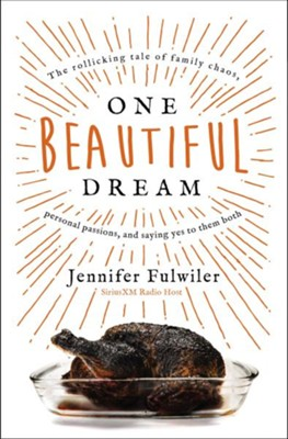 One Beautiful Dream: The Rollicking Tale of Family Chaos, Personal Passions, and Saying Yes to Them Both - eBook  -     By: Jennifer Fulwiler