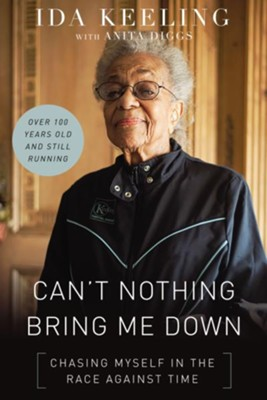 Can't Nothing Bring Me Down: Chasing Myself in the Race Against Time - eBook  -     By: Ida Keeling