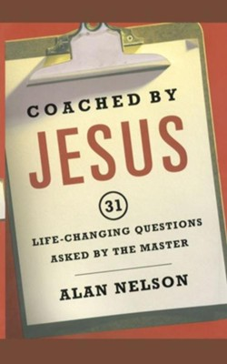 Coached by Jesus: 31 Lifechanging Questions Asked by the Master - eBook  -     By: Alan Nelson