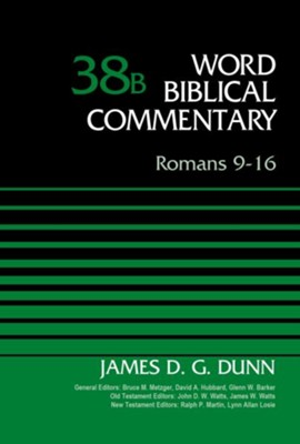 Romans 9-16, Volume 38B - eBook  -     Edited By: Bruce M. Metzger, David Allen Hubbard     By: James D.G. Dunn