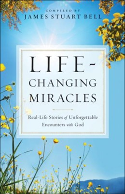Life-Changing Miracles: Real-Life Stories of Unforgettable Encounters With God - eBook  -     By: James Stuart Bell