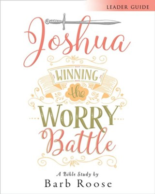 Joshua - Women's Bible Study Leader Guide: Winning the Worry Battle - eBook  -     By: Barbara L. Roose