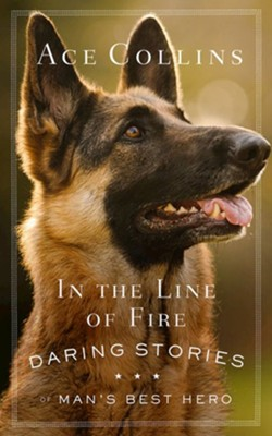In the Line of Fire: More Stories of Man's Best Hero - eBook  -     By: Ace Collins