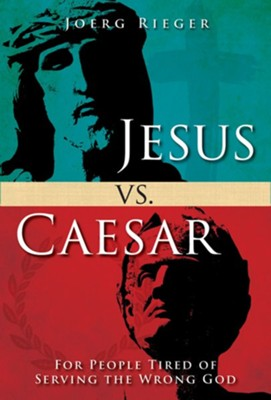 Jesus vs. Caesar: For People Tired of Serving the Wrong God - eBook  -     By: Joerg Rieger