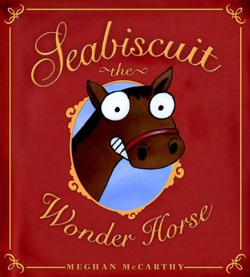 Seabiscuit: The Wonder Horse  -     By: Meghan McCarthy